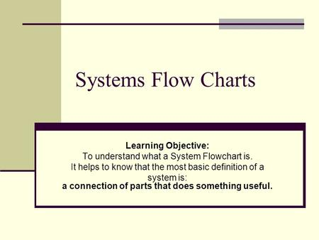 Systems Flow Charts Learning Objective:
