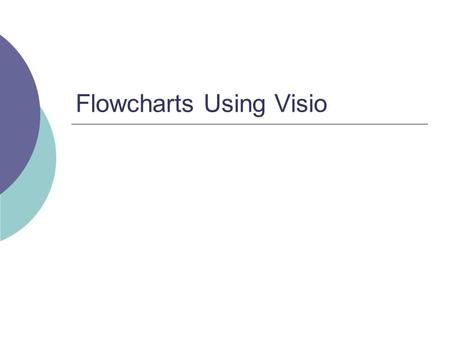 Flowcharts Using Visio. Definitions  An Algorithm is just a detailed sequence of simple steps that are needed to solve a problem.  A Flowchart is a.