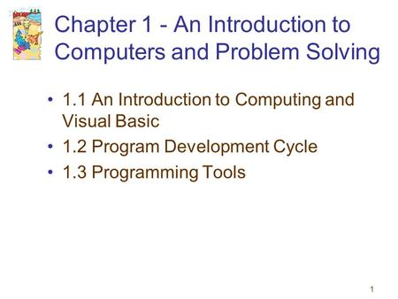 1 Chapter 1 - An Introduction to Computers and Problem Solving 1.1 An Introduction to Computing and Visual Basic 1.2 Program Development Cycle 1.3 Programming.