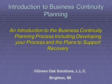 Introduction to Business Continuity Planning An Introduction to the Business Continuity Planning Process Including Developing your Process and the Plans.