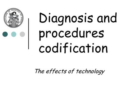 Diagnosis and procedures codification The effects of technology.