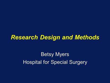 Research Design and Methods Betsy Myers Hospital for Special Surgery.