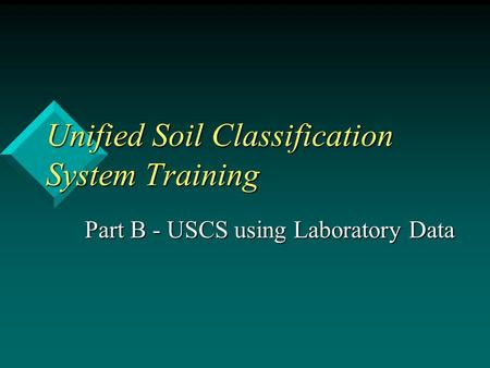 Unified Soil Classification System Training Part B - USCS using Laboratory Data.