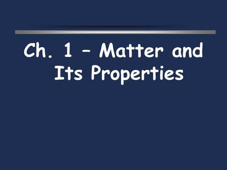 Ch. 1 – Matter and Its Properties. Scientific Method  Steps  Ask a __________________________  Observe and collect data  Formulate a hypothesis (a.