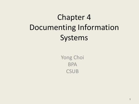 Chapter 4 Documenting Information Systems Yong Choi BPA CSUB 1.