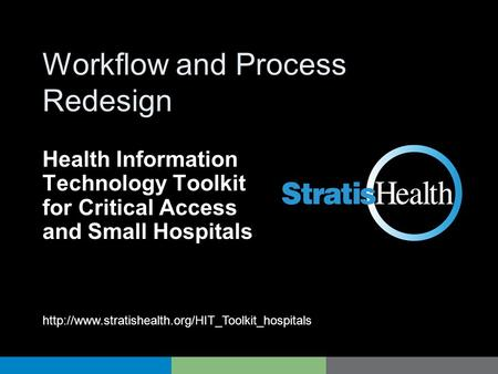 HIT Toolkit Workflow and Process Redesign Health Information Technology Toolkit for Critical Access and Small Hospitals