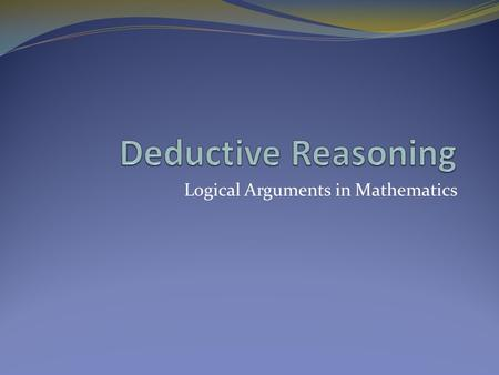 Logical Arguments in Mathematics. A proof is a collection of statements and reasons in a logical order used to verify universal truths. However… depending.