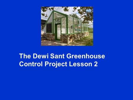 The Dewi Sant Greenhouse Control Project Lesson 2.
