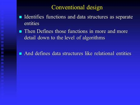 Conventional design Identifies functions and data structures as separate entities Identifies functions and data structures as separate entities Then Defines.