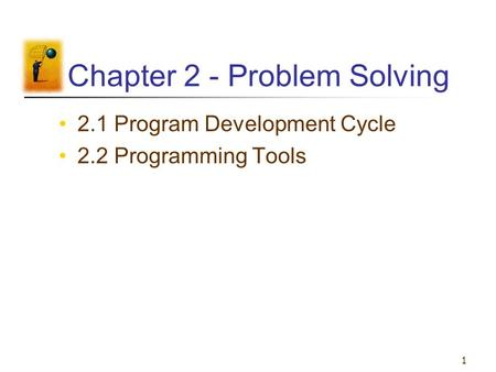 1 Chapter 2 - Problem Solving 2.1 Program Development Cycle 2.2 Programming Tools.