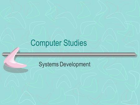 Computer Studies Systems Development. Systems investigation Systems analysis Systems design Systems implementation Systems testing Systems evaluation.