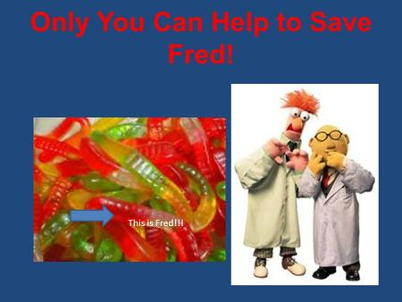 Only You Can Help to Save Fred! This is Fred!!! Fred has been spending his summer boating on the Great Lakes. But he's not too bright- (after all, the.