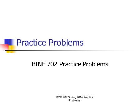 BINF 702 Spring 2014 Practice Problems Practice Problems BINF 702 Practice Problems.