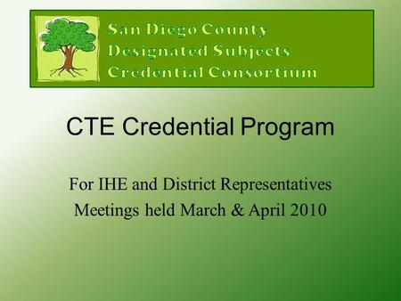 CTE Credential Program For IHE and District Representatives Meetings held March & April 2010.