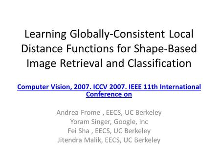 Learning Globally-Consistent Local Distance Functions for Shape-Based Image Retrieval and Classification Computer Vision, 2007. ICCV 2007. IEEE 11th International.