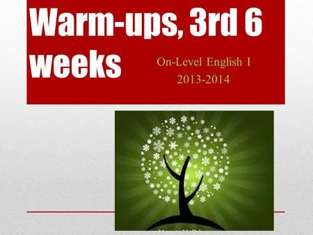 Warm-ups, 3rd 6 weeks On-Level English I 2013-2014.