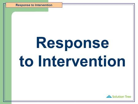 Response to Intervention. Objectives Participants will Gain a deeper knowledge of Response to Intervention so that they can immediately apply its principles.