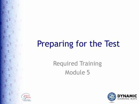 Preparing for the Test Required Training Module 5.