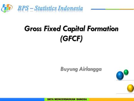 Gross Fixed Capital Formation (GFCF) Buyung Airlangga.