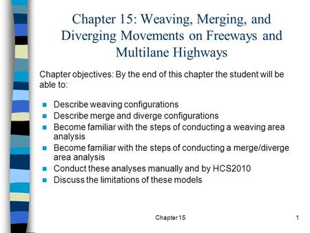 Chapter 15: Weaving, Merging, and Diverging Movements on Freeways and Multilane Highways Chapter objectives: By the end of this chapter the student will.