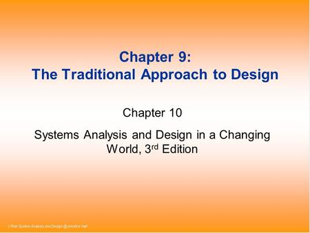Chapter 9: The Traditional Approach to Design Chapter 10 Systems Analysis and Design in a Changing World, 3 rd Edition.