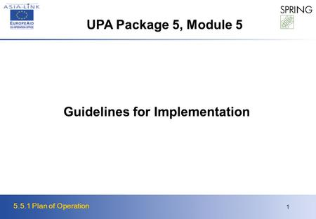 5.5.1 Plan of Operation 1 Guidelines for Implementation UPA Package 5, Module 5.
