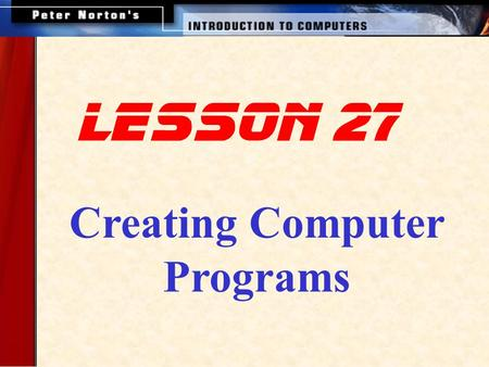Creating Computer Programs lesson 27. This lesson includes the following sections: What is a Computer Program? How Programs Solve Problems Two Approaches: