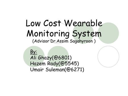 Low Cost Wearable Monitoring System (Advisor Dr.Assim Sagahyroon ) By: Ali Hazem Umair