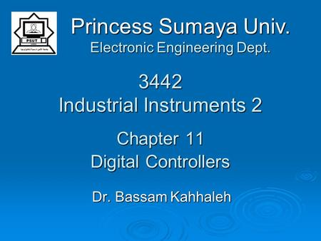 3442 Industrial Instruments 2 Chapter 11 Digital Controllers Dr. Bassam Kahhaleh Princess Sumaya Univ. Electronic Engineering Dept.