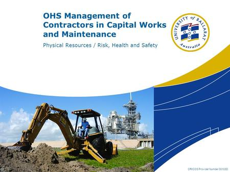 CRICOS Provider Number 00103D OHS Management of Contractors in Capital Works and Maintenance Physical Resources / Risk, Health and Safety.
