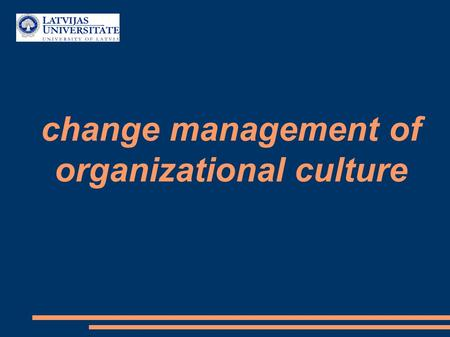 Change management of organizational culture Authors : Dennis Reiss, Zane Dzene, Gaëtan Oliva, Alexandre Alba, Isabel Hellmann, Ieva Tomaša and Victoria.