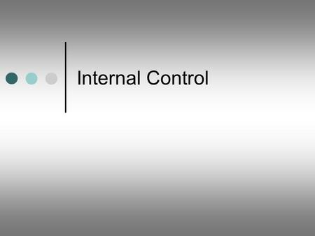 Internal Control. 10 - 2 Internal Control Definition A process, effected by the entity's board of directors, management and other personnel, designed.