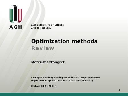 Optimization methods Review Mateusz Sztangret Faculty of Metal Engineering and Industrial Computer Science Department of Applied Computer Science and Modelling.