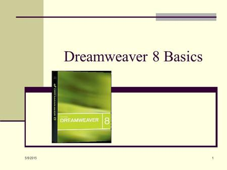 5/8/2015 1 Dreamweaver 8 Basics. 5/8/2015 2 What is Dreamweaver? Visually Design Web Pages Used by Professionals As well as Beginners HTML Editor.