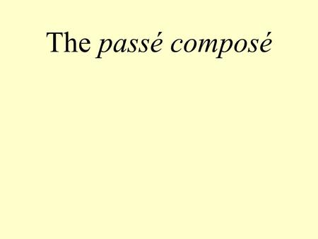 The passé composé. START Is the verb reflexive? START.