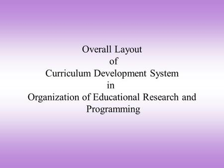 Overall Layout of Curriculum Development System in Organization of Educational Research and Programming.