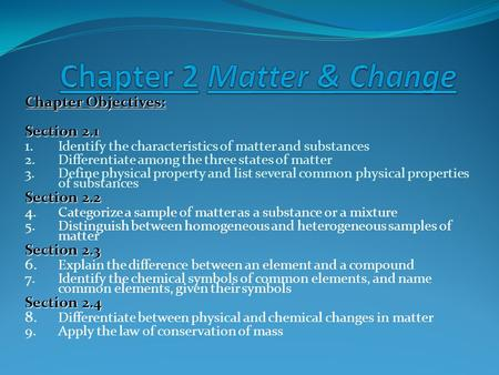 Chapter Objectives: Section 2.1 1. Identify the characteristics of matter and substances 2.Differentiate among the three states of matter 3.Define physical.