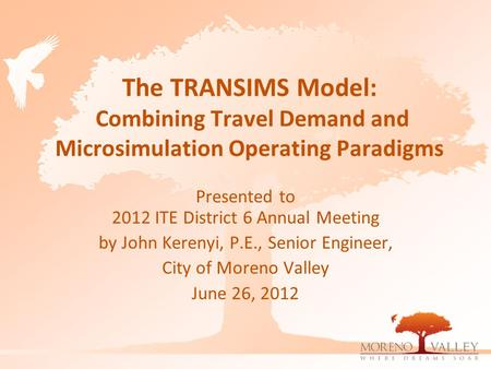 The TRANSIMS Model: Combining Travel Demand and Microsimulation Operating Paradigms Presented to 2012 ITE District 6 Annual Meeting by John Kerenyi, P.E.,