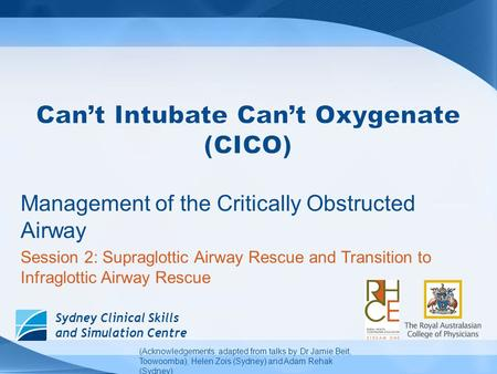 Sydney Clinical Skills and Simulation Centre Management of the Critically Obstructed Airway Session 2: Supraglottic Airway Rescue and Transition to Infraglottic.