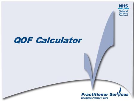 QOF Calculator. Why Change QMAS system difficult to maintain Down time when new releases required QMAS support contract ended 30/9/2010 Scottish Requirements.