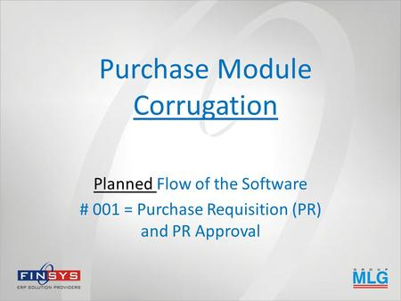 Purchase Module Corrugation Planned Flow of the Software # 001 = Purchase Requisition (PR) and PR Approval.