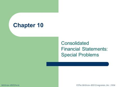©The McGraw-Hill Companies, Inc. 2006McGraw-Hill/Irwin Chapter 10 Consolidated Financial Statements: Special Problems.