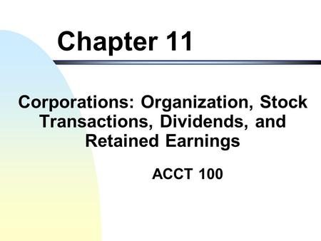 Chapter 11 Corporations: Organization, Stock Transactions, Dividends, and Retained Earnings.
