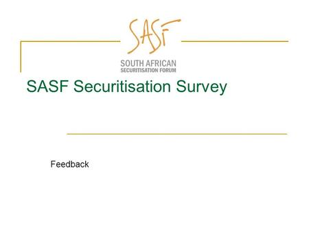 SASF Securitisation Survey Feedback. Survey response rate  Average response rate for incentivised survey is 15%  SASF response rate was 8.7%