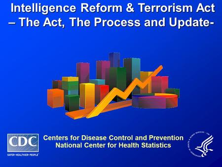Intelligence Reform & Terrorism Act – The Act, The Process and Update- Intelligence Reform & Terrorism Act – The Act, The Process and Update- Centers for.