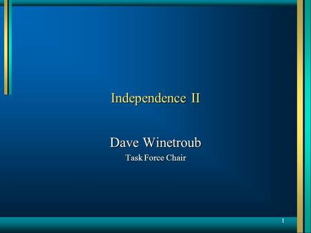 1 Independence II Dave Winetroub Task Force Chair.