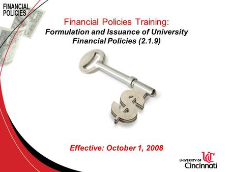 Financial Policies Training: Formulation and Issuance of University Financial Policies (2.1.9) Effective: October 1, 2008.