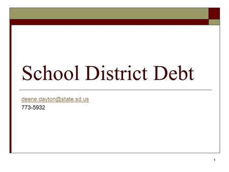 1 School District Debt 773-5932.