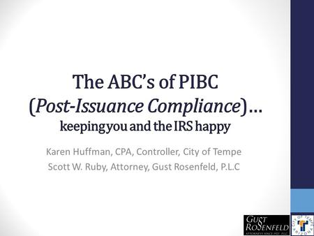Karen Huffman, CPA, Controller, City of Tempe Scott W. Ruby, Attorney, Gust Rosenfeld, P.L.C.