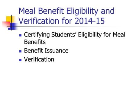 Meal Benefit Eligibility and Verification for 2014-15 Certifying Students' Eligibility for Meal Benefits Benefit Issuance Verification.